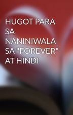 """HUGOT PARA SA NANINIWALA SA """"FOREVER"""" AT HINDI by denielynaclan"""