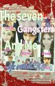 The Seven Gangster And Me (TSGM)♥♥♥ by seixela2304