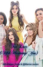 Too Late (Fifth Harmony/You) by Estrabao_Karla