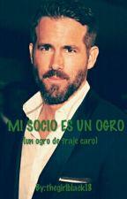 MI SOCIO ES UN OGRO( Un Ogro De Traje Caro) by thegirlblack18