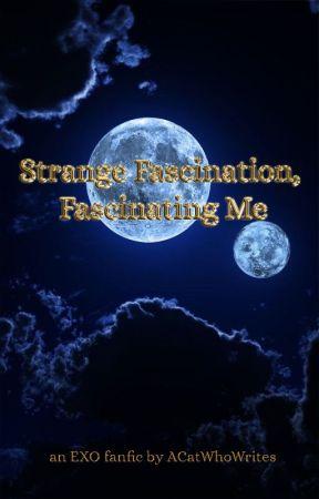 Strange Fascination, Fascinating Me by ACatWhoWrites