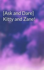 [Ask and Dare] Kitty and Zane! by kittykatwisk