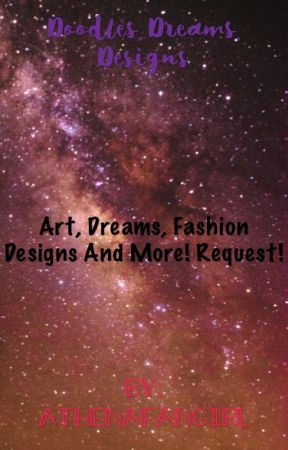 Doodles, Dreams, Designs by AthenaFangirl