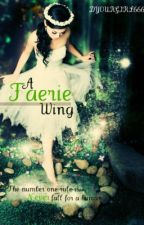 A Faerie's Wing. -Watty Awards- by DYOURGIRL666