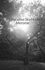 Dark Paradise SkyMu and Merome by Band_Nerd_Fanfic