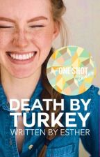Death by Turkey | ✓ by uhesther