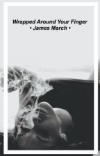 Wrapped Around Your Finger - James Patrick March by anotheremoteen