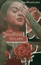 TudoRosa Helper || Aberto by TudoRosaLara