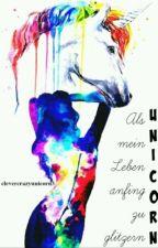 Unicorn- Als mein Leben anfing zu glitzern by Unicatha