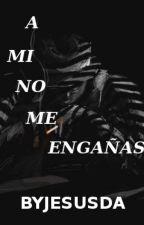 A mí no me engañas by ByJesusdaa