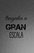 Tragedia A Gran Escala  by damagedornella
