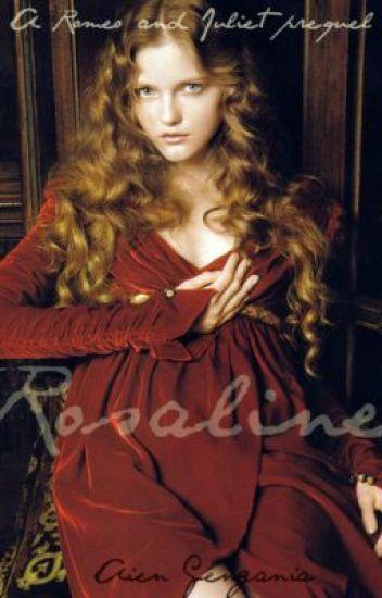 Rosaline (a Romeo and Juliet prequel) - Yen - Wattpad