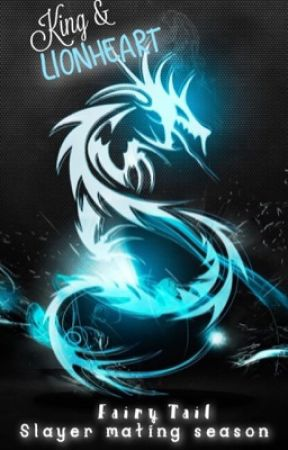 《KING & LIONHEART》〆 DRAGON SLAYER MATING SEASON           〆 ↳FAIRY TAIL FANFIC ↲ by StarlitRooms