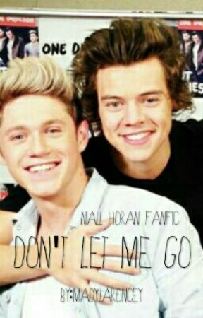 *ON HOLD*Don't Let Me Go- Niall Horan Fanfiction by MysteriousRythem