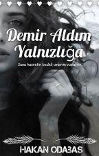 DEMİR ALDIM YALNIZLIĞA by Hakan_Odabas