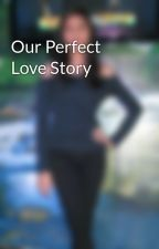 Our Perfect Love Story by AsawaNiJacob