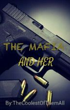The Mafia And Her(MAJOR EDITING!!!!!) by TheCoolestOfThemAll