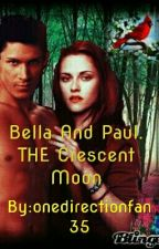 Bella And Paul. THE Crescent Moon by onedirectionfan35