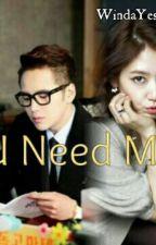 U Need Me by WindaYesung