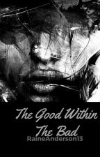 The Good Within The Bad by 13EvaK