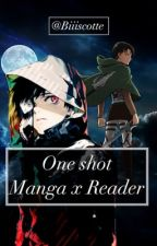 One shot || Manga x Reader || by Biiiscotte