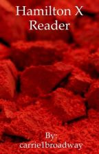 Hamilton X Reader(Discontinued) by carrie1broadway