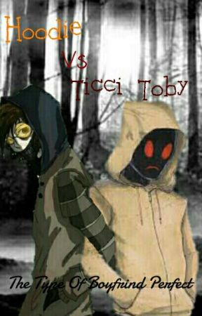 Hoodie vs Ticci Toby The Type Of Boyfriend Perfect.  by OsitaImBlue