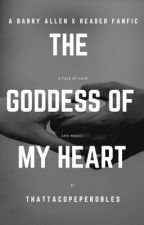 The Goddess Of My Heart (Barry Allen x Reader) by ThatTacoPepeRobles