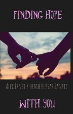 Finding Hope with You.   • Alex Ernst/Heath Hussar Fanfic • by litaf_squad