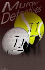 Murder Detectors (A BFDI[A] Fanfiction) by -evelynn