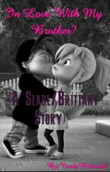 In Love With My Brother? (A Slade/Brittany Story)  by Britthebeauty