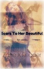 Scars To Her Beautiful | Zane X Reader by oXSXo_