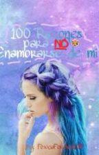 100 RAZONES para NO enamorarse de mi -w- by FoxicaForever100