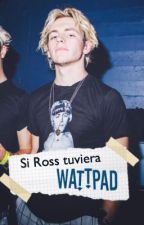 Si Ross tuviera Wattpad.  by chileandallas