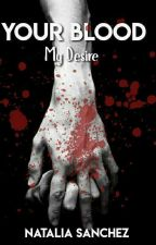YOUR BLOOD,MY DESIRE...//Pausada// by NefilimHerondale7