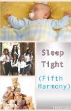 Sleep Tight (Fifth Harmony Fanfic)(Wattys 2017) by Super_Twizzler