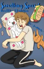 Something Special || theodd1sout Fanfiction by --SweetMelody--