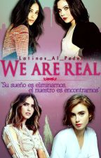 We Are Real by Latinas_al_poder