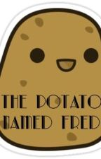 The Potato Named Fred by glammourgal101
