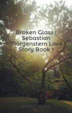 Broken Glass | Sebastian Morgenstern Love Story Book 1 by ashlyn_potter