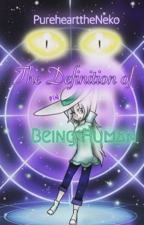 The Definition of Being Human (A Pokémon Fanfiction) by PurehearttheNeko