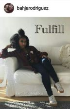 Fulfill || Empty Sequel  by _rakiahgiles