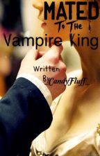 Mated to the Vampire King (On Hold) by _CandyFluff_