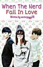 When The Nerd Fall In Love by misterpiggy28
