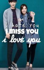 I hate you, I miss you, I love you by pcyjuice