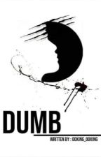 Dumb  by G_AquinoArgentha_e