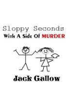 Sloppy Seconds With A Side Of Murder by JackGallow