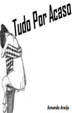 Tudo Por Acaso... by ArmandaAraujo
