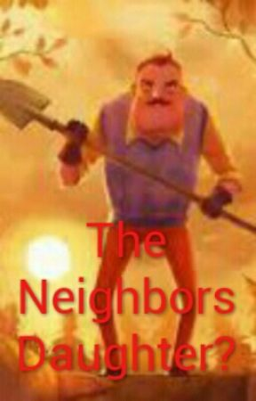 the neighbors daughter? (Hello neighbor fanfiction)[discontinued] by yayeettoon