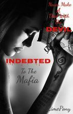 Indebted To The Mafia (BWWM) by LimePony